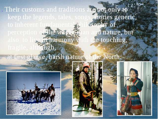 .Theircustoms and traditionsarenot only to keepthe legends, tales,songs...