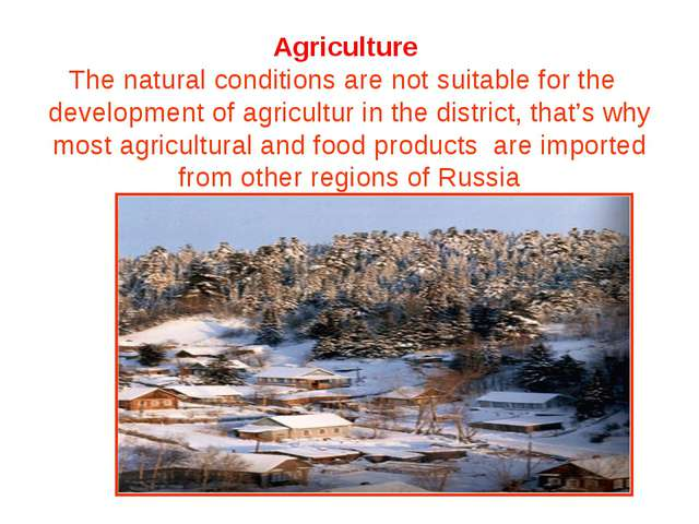 Agriculture The natural conditionsare not suitable forthe  development o...