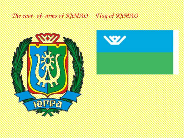 The coat- of- arms of KhMAO Flagof KhMAO