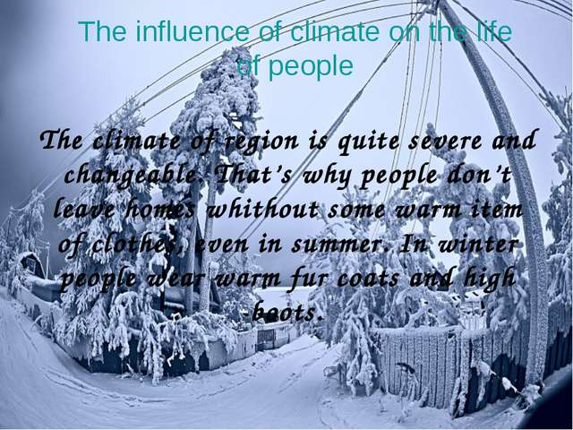 The climate of region is quite severe and changeable. That's why people don't...