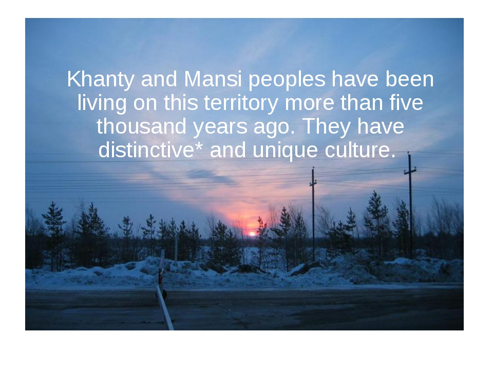 Khanty and Mansipeoples have been living on this territorymore than five th...