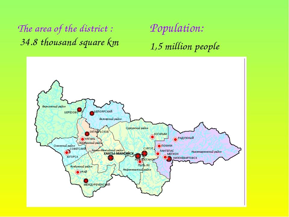 The area ofthe district: 34.8thousand squarekm Population: 1,5 millio...