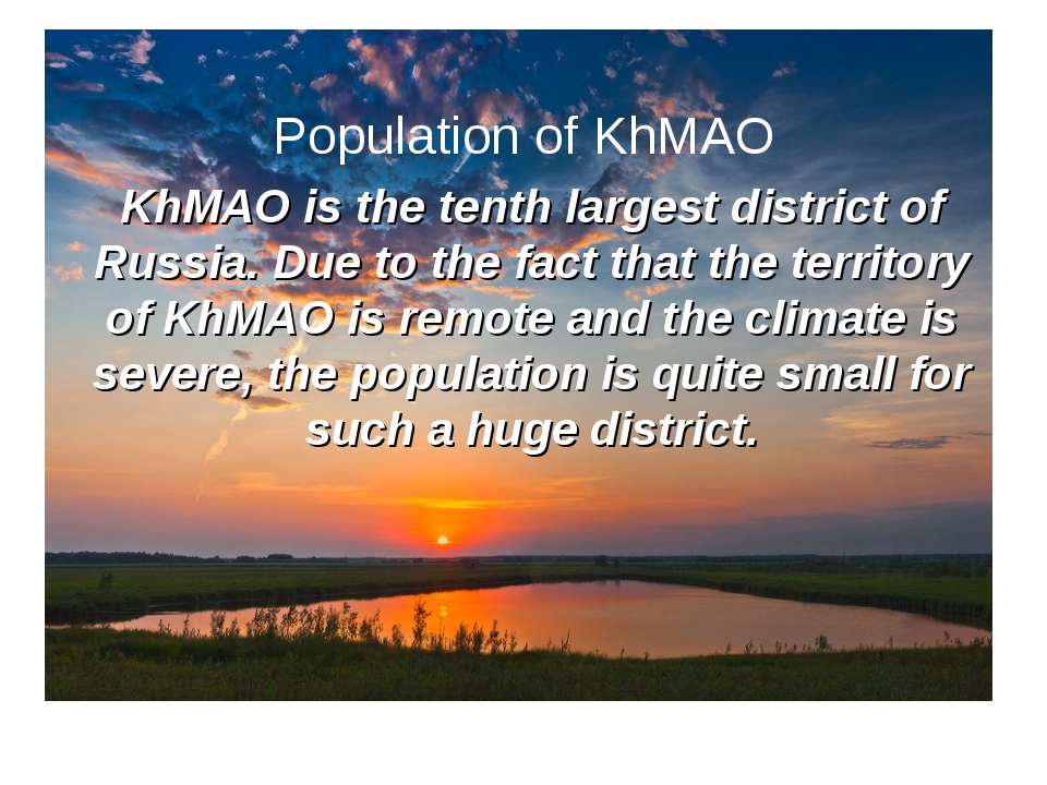 Population of KhMAO KhMAO is the tenth largest district of Russia. Due to the...