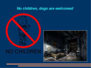 No children, dogs are welcomed