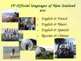 IV Official languages of New Zealand are: English & French English & Maori En
