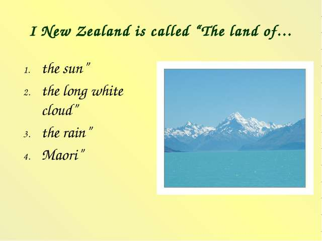 """I New Zealand is called """"The land of… the sun"""" the long white cloud"""" the rain..."""