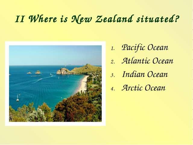 II Where is New Zealand situated? Pacific Ocean Atlantic Ocean Indian Ocean A...