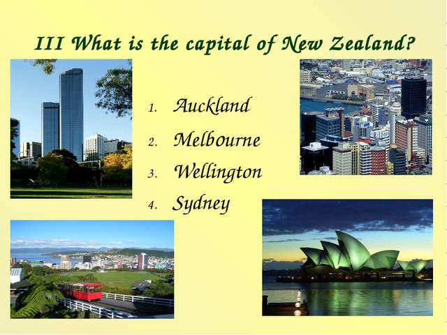 III What is the capital of New Zealand? Auckland Melbourne Wellington Sydney