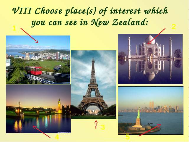 VIII Choose place(s) of interest which you can see in New Zealand: 1 2 3 4 5