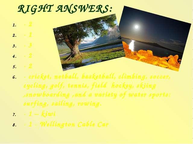 RIGHT ANSWERS: - 2 - 1 - 3 - 2 - 2 - cricket, netball, basketball, climbing,...