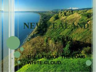NEW ZEALAND THE LAND OF THE LONG WHITE CLOUD