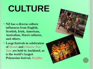 CULTURE NZ has a diverse culture influences from English, Scottish, Irish, Am