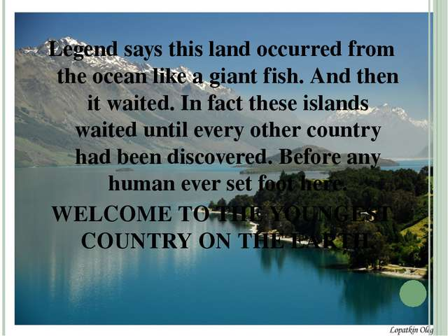 Legend says this land occurred from the ocean like a giant fish. And then it...