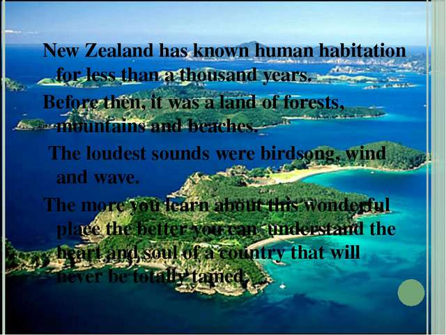 New Zealand has known human habitation for less than a thousand years. Before...
