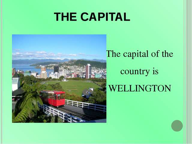 THE CAPITAL The capital of the country is WELLINGTON