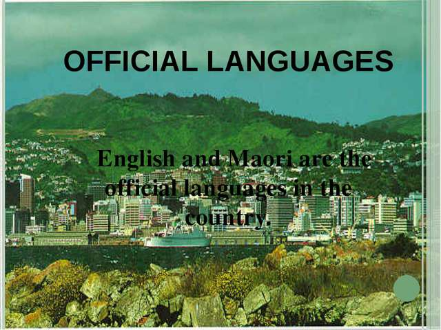 OFFICIAL LANGUAGES English and Maori are the official languages in the country.