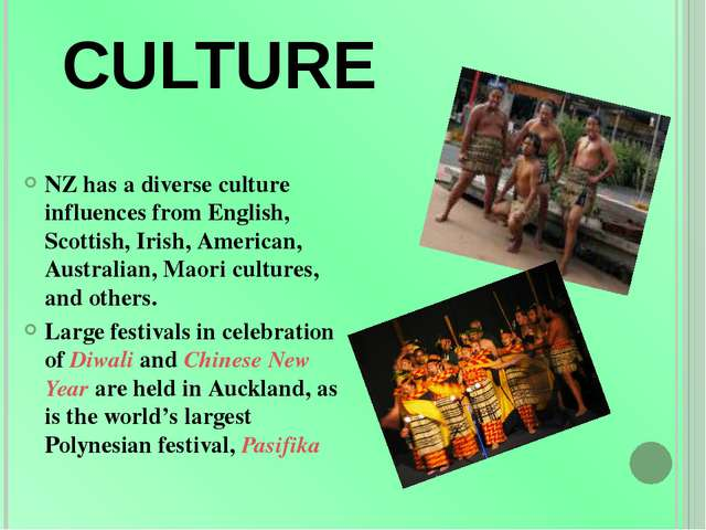 CULTURE NZ has a diverse culture influences from English, Scottish, Irish, Am...