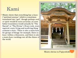 Shrines The principal worship of kami is done at public shrines, although hom