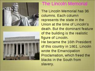 The Lincoln Memorial has 36 columns. Each column represents the state in the