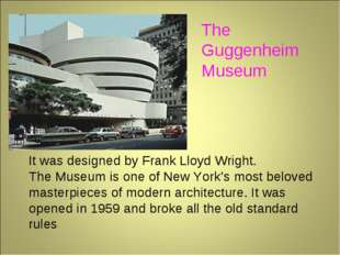 The Guggenheim Museum It was designed by Frank Lloyd Wright. The Museum is on