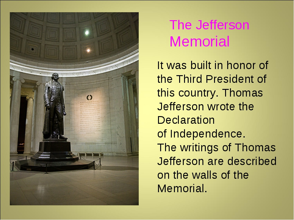 The Jefferson Memorial It was built in honor of the Third President of this c...