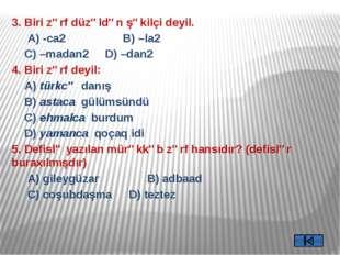 6. Düzəltmə zərf hansıdır? A) qurğu B) xalamgil  C) həvəslə D) yaşıl  7.