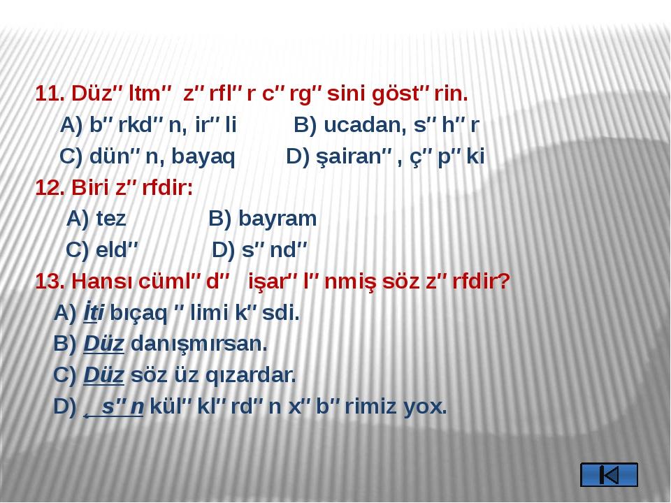 14. Verilmiş sözlərdən hansı zərf deyil? A) ilbəil B) aybay C) üzbəüz D) qaça...