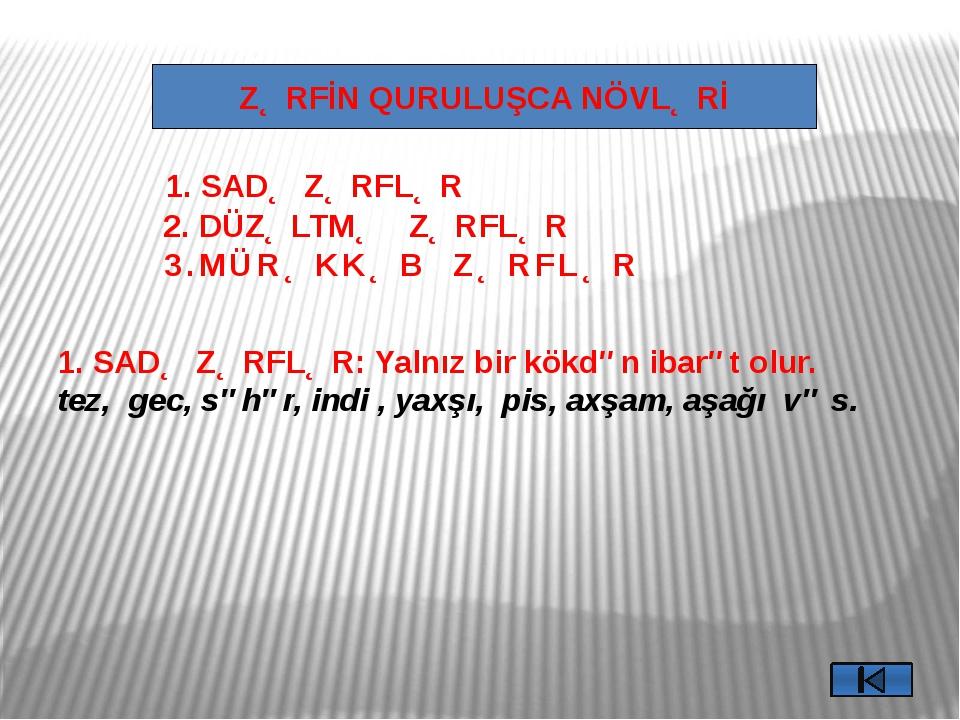 DÜZƏLTMƏ ZƏRFLƏR -ca2 : ehmal-ca, türk-cə, yavaş-ca, sakit-cə (danışmaq) -cas...