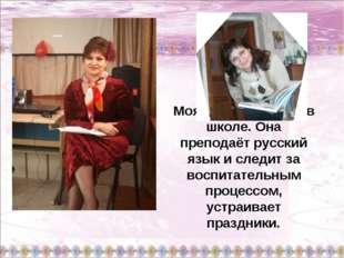 Моя мама работает в школе. Она преподаёт русский язык и следит за воспитатель