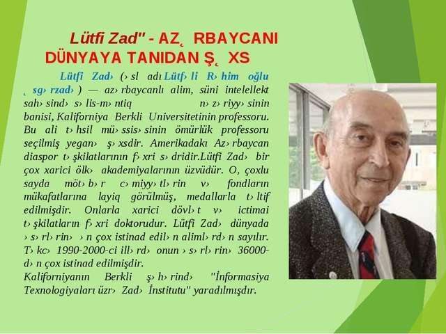 Lütfi Zadə- AZƏRBAYCANI DÜNYAYA TANIDAN ŞƏXS  Lütfi Zadə(əsl adıLütfəli R...