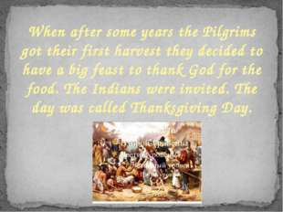 When after some years the Pilgrims got their first harvest they decided to ha