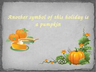 Another symbol of this holiday is a pumpkin