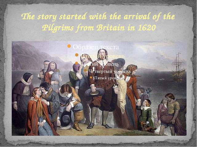 The story started with the arrival of the Pilgrims from Britain in 1620