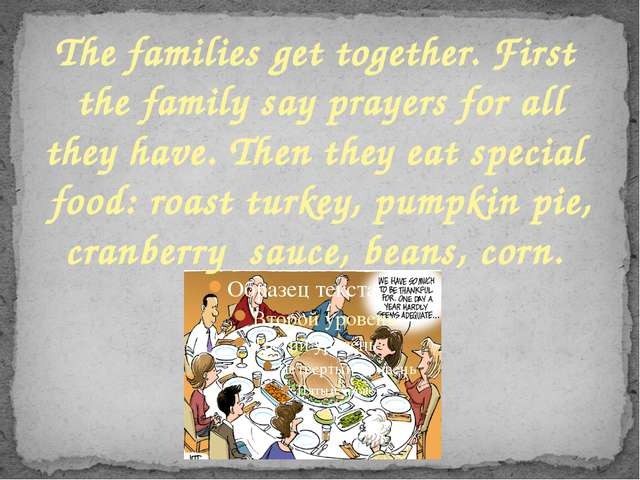 The families get together. First the family say prayers for all they have. Th...