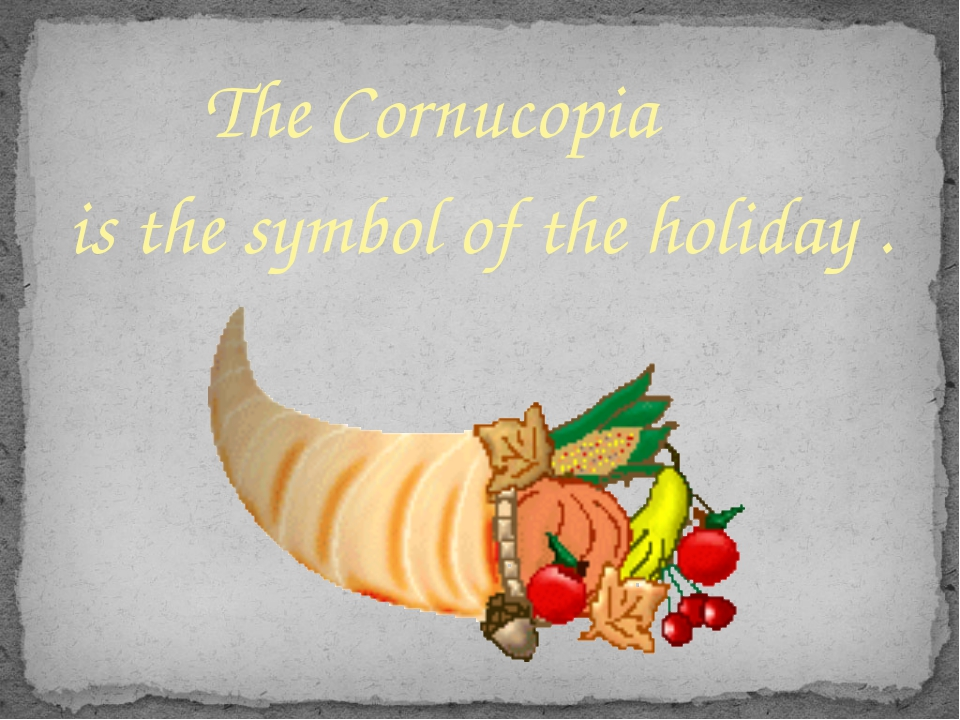 The Cornucopia is the symbol of the holiday .