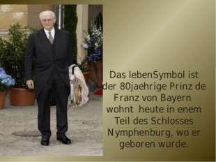 Das lebenSymbol ist der 80jaehrige Prinz de Franz von Bayern wohnt heute in e