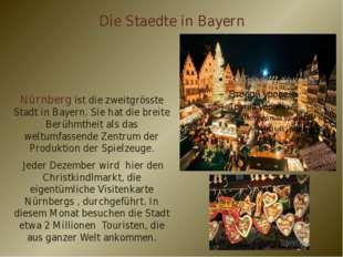 Die Staedte in Bayern Nürnberg ist die zweitgrösste Stadt in Bayern. Sie hat
