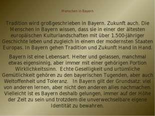 Menschen in Bayern Tradition wird großgeschrieben in Bayern. Zukunft auch. Di