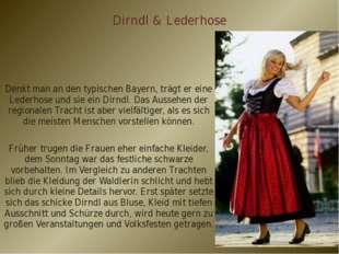 Dirndl & Lederhose Denkt man an den typischen Bayern, trägt er eine Lederhose