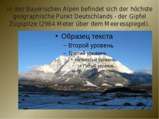 In den Bayerischen Alpen befindet sich der höchste geographische Punkt Deutsc