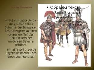 Aus der Geschichte Im 6. Jahrhundert haben die germanischen Stämme der Bajuwa