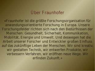 Über Fraunhofer «Fraunhofer ist die größte Forschungsorganisation für anwendu
