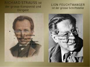 RICHARD STRAUSS ist der grosse Komponist und Dirigent LION FEUCHTWANGER ist d