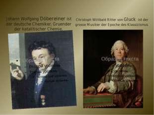 Johann Wolfgang Döbereiner ist der deutsche Chemiker, Gruender der katalitisc