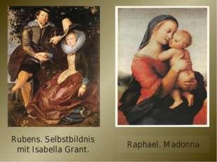 Rubens. Selbstbildnis mit Isabella Grant. Raphael. Madonna