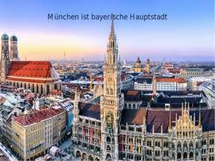 München ist bayerische Hauptstadt