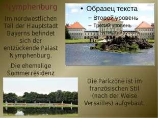 Nymphenburg Im nordwestlichen Teil der Hauptstadt Bayerns befindet sich der e