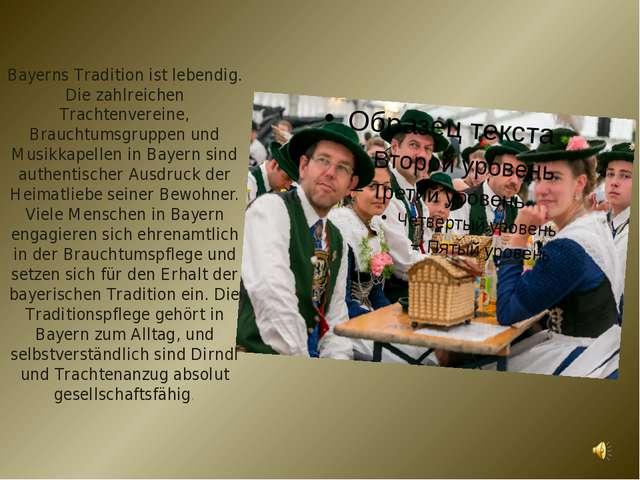 Bayerns Tradition ist lebendig. Die zahlreichen Trachtenvereine, Brauchtumsgr...