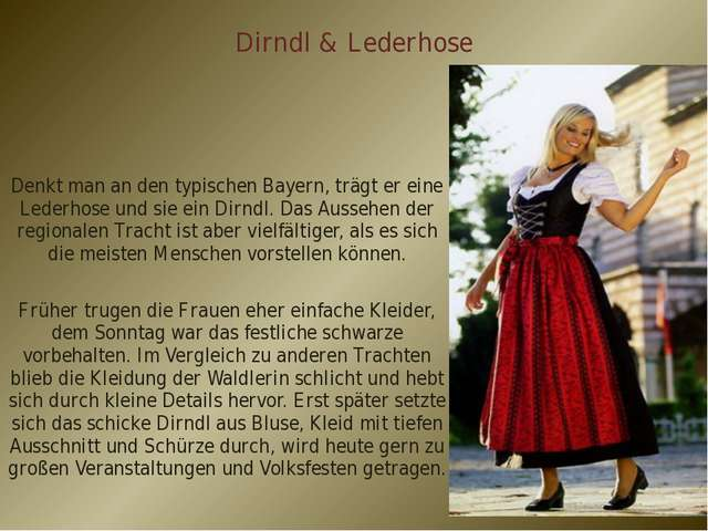 Dirndl & Lederhose Denkt man an den typischen Bayern, trägt er eine Lederhose...