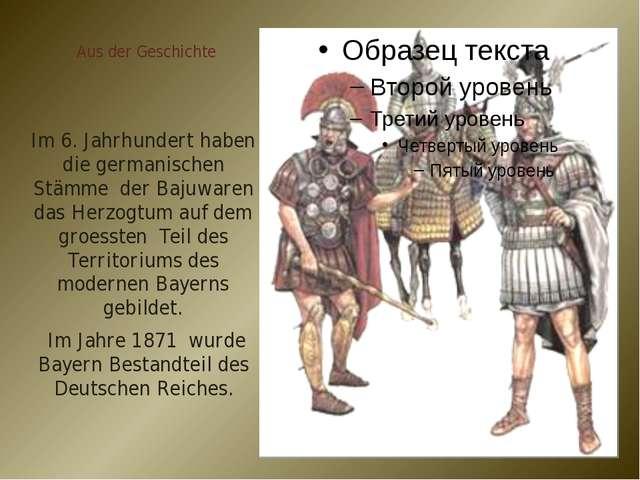 Aus der Geschichte Im 6. Jahrhundert haben die germanischen Stämme der Bajuwa...